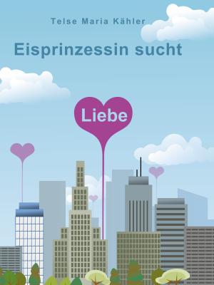 Eisprinzessin sucht Liebe - Telse Maria Kähler